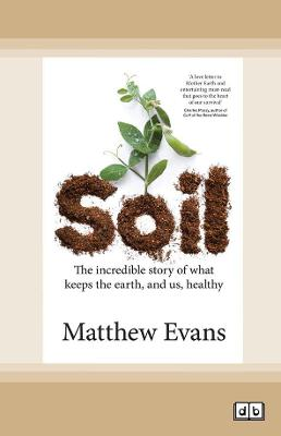Soil: The incredible story of what keeps the earth, and us, healthy by Matthew Evans