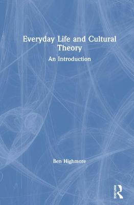 Everyday Life and Cultural Theory by Ben Highmore