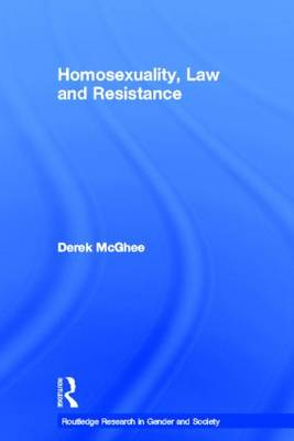Homosexuality, Law and Resistance by Derek McGhee