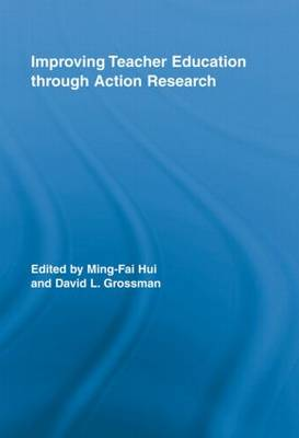 Improving Teacher Education through Action Research by Ming-Fai Hui