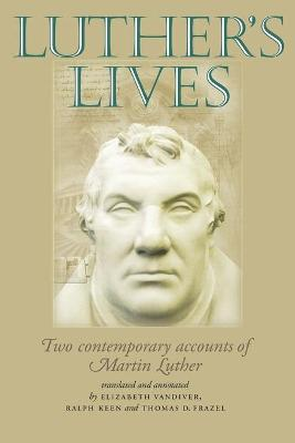 Luther'S Lives: Two Contemporary Accounts of Martin Luther by Elizabeth Vandiver