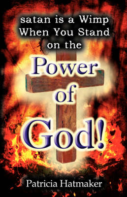 Satan Is a Wimp When You Stand on the Power of God by Patricia Hatmaker
