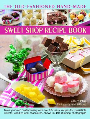 Old-Fashioned Hand-Made Sweet Shop Recipe Book by Claire Ptak