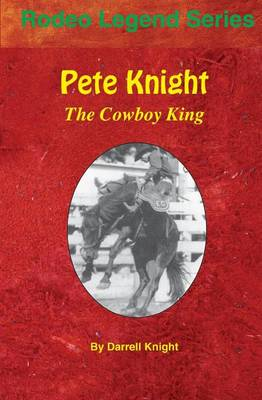 Pete Knight: The Cowboy King by Darrell Knight