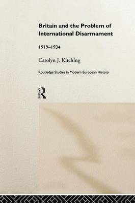 Britain and the Problem of International Disarmament by Carolyn J. Kitching