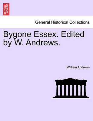 Bygone Essex. Edited by W. Andrews. by William Andrews