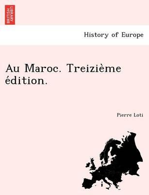 Au Maroc. Treizie Me E Dition. by Professor Pierre Loti