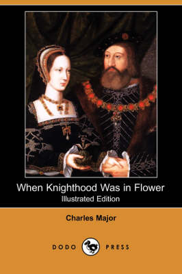 When Knighthood Was in Flower (Illustrated Edition) (Dodo Press) book