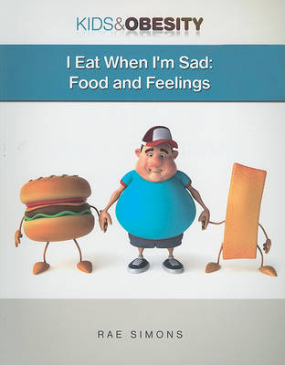 I Eat When I'm Sad: Food and Feelings by Rae Simons