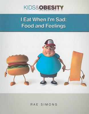 I Eat When I'm Sad: Food and Feelings by Rae Simons