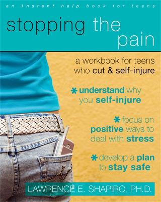 Stopping The Pain: A Workbook for Teens Who Cut and Self-Injure by Lawrence E. Shapiro