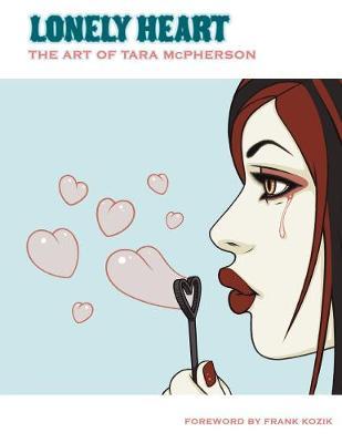 Lonely Heart: The Art Of Tara Mcpherson Volume 1 by Tara McPherson