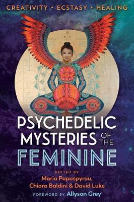 Psychedelic Mysteries of the Feminine: Creativity, Ecstasy, and Healing book