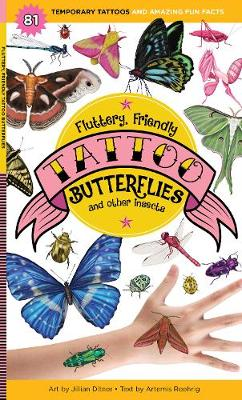Fluttery, Friendly Tattoo Butterflies and Other Insects: 81 Temporary Tattoos That Teach by Artemis Roehrig