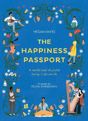 The Happiness Passport: A world tour of joyful living in 50 words by Megan C Hayes