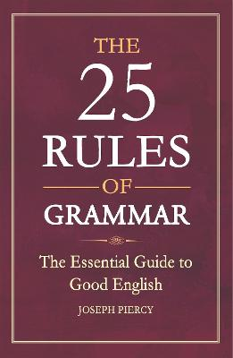 The 25 Rules of Grammar by Joseph Piercy