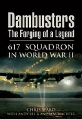 Dambusters: The Forging of a Legend by Chris Ward