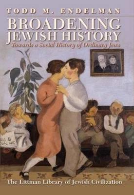 Broadening Jewish History by Todd M. Endelman