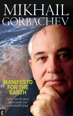Manifesto for the Earth by Mikhail S. Gorbachev