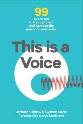 This This is a Voice: 99 exercises to train, project and harness the power of your voice by Jeremy Fisher