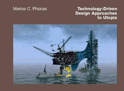 Technology-Driven Design Approaches to Utopia by Marios C. Phocas