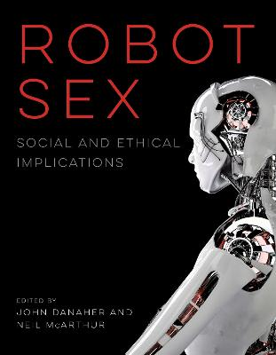 Robot Sex: Social and Ethical Implications book