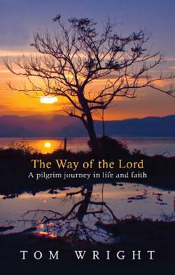 The Way of the Lord: A Pilgrim Journey in Life and Faith by Tom Wright