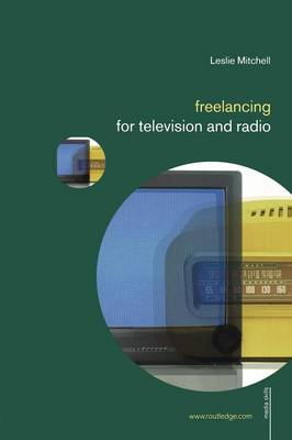 Freelancing for Television and Radio by Leslie Mitchell