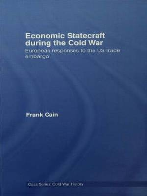 Economic Statecraft During the Cold War by Frank Cain