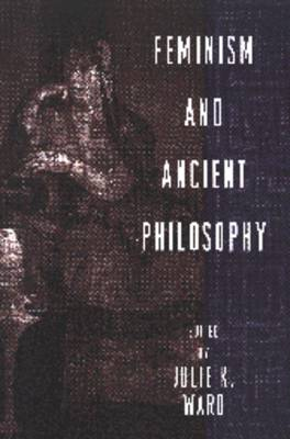 Feminism and Ancient Philosophy by Julie K. Ward