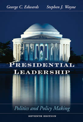 Presidential Leadership: Politics and Policy Making by Stephen J. Wayne