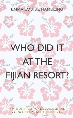 Who Did It at the Fijian Resort? by Emma Louise Hambling