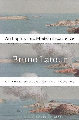 An Inquiry into Modes of Existence by Bruno Latour
