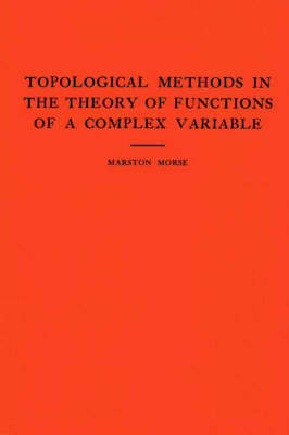 Topological Methods in the Theory of Functions of a Complex Variable. (AM-15), Volume 15 by Marston Morse