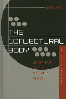 The Conjectural Body by Robin James