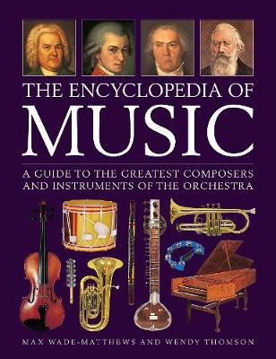 Music, The Encyclopedia of: A guide to the greatest composers and the instruments of the orchestra by Max Wade-Matthews