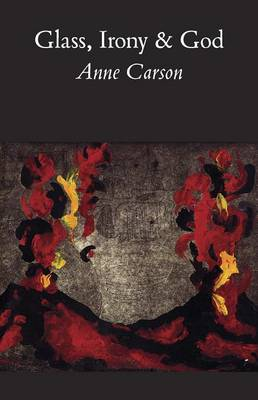 Glass, Irony and God by Anne Carson