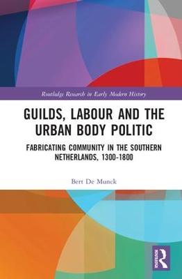 Guilds, Labour and the Urban Body Politic by Bert De Munck