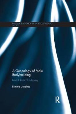 A Genealogy of Male Bodybuilding: From classical to freaky book