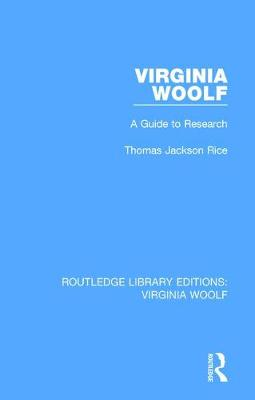 Virginia Woolf: A  Guide to Research by Thomas Jackson Rice