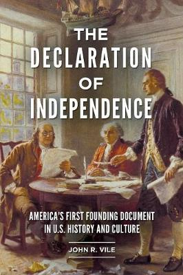 The Declaration of Independence: America's First Founding Document in U.S. History and Culture by John R. Vile