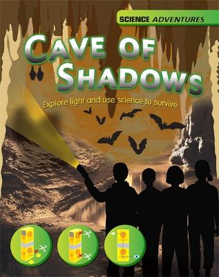 Cave of Shadows - Explore light and use science to survive by Louise Spilsbury