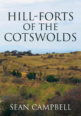Hill-Forts of the Cotswolds by Sean Campbell