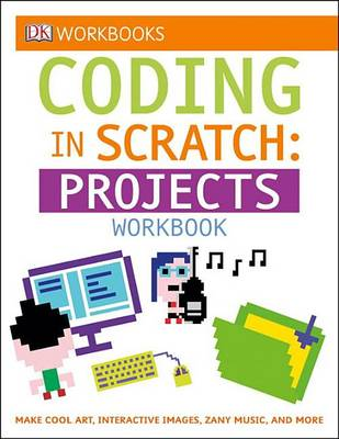 Coding in Scratch: Projects Workbook by Jon Woodcock