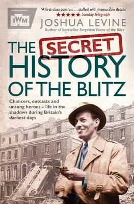 The Secret History of the Blitz by Joshua Levine