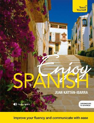 Enjoy Spanish Intermediate to Upper Intermediate Course: Improve your fluency and communicate with ease by Juan Kattan-Ibarra
