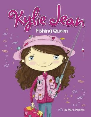 Kylie Jean: Fishing Queen by ,Marci Peschke