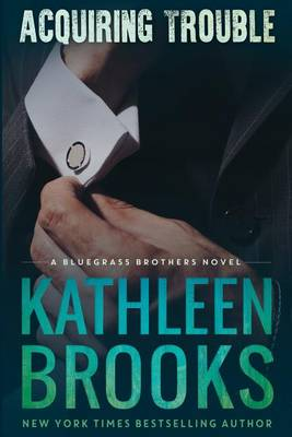 Acquiring Trouble by Kathleen Brooks