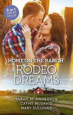 Home On The Ranch: Rodeo Dreams/Rodeo Dreams/Her Rodeo Man/No Ordinary Cowboy by Sarah M. Anderson