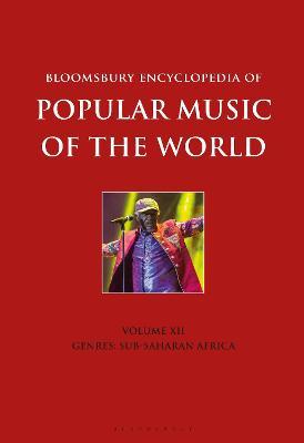 Bloomsbury Encyclopedia of Popular Music of the World, Volume 12: Genres: Sub-Saharan Africa book